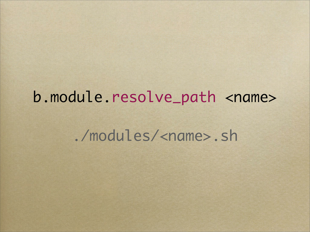 b.module.resolve_path <name> ./modules/<name>.sh