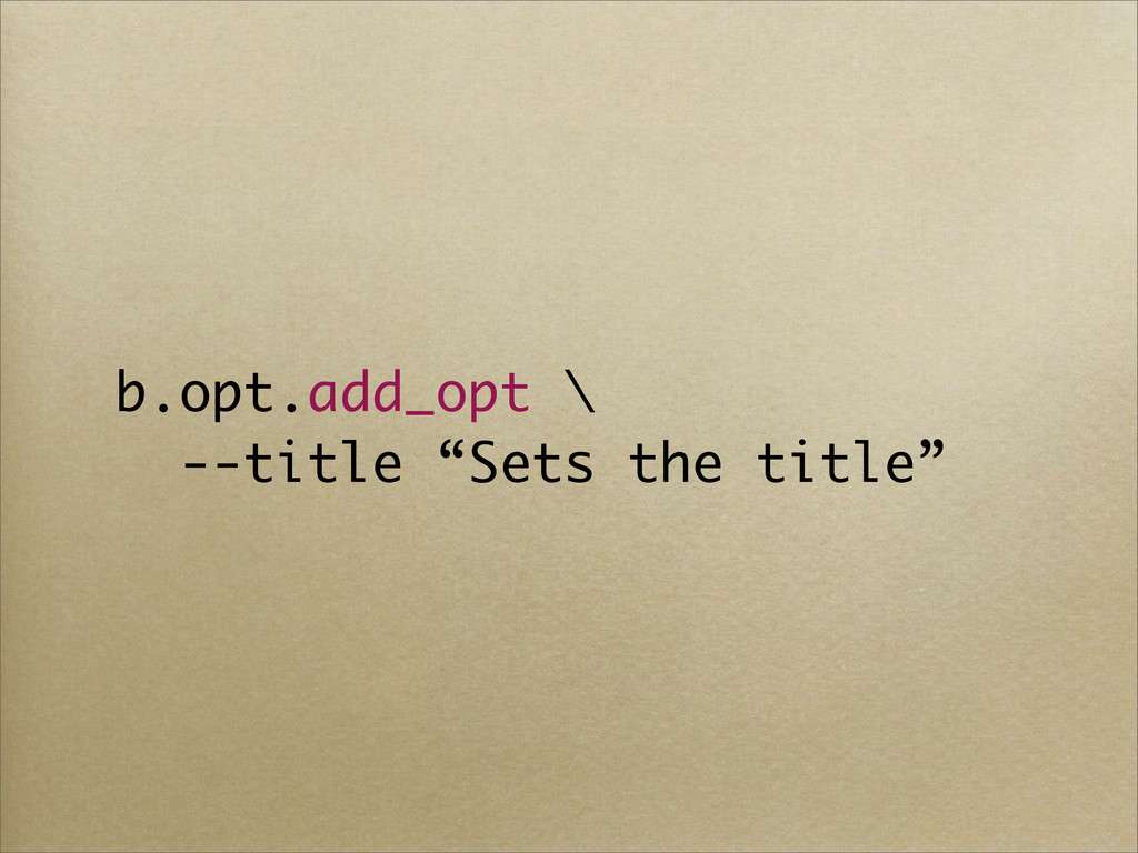 """b.opt.add_opt \ --title """"Sets the title"""""""
