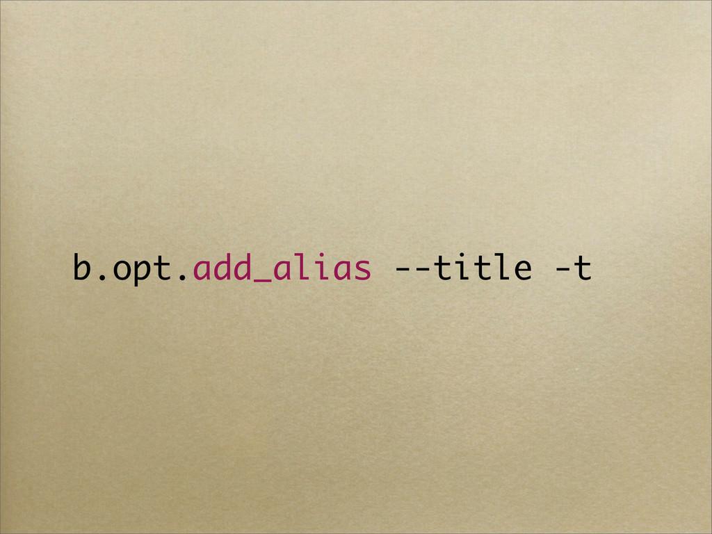 b.opt.add_alias --title -t