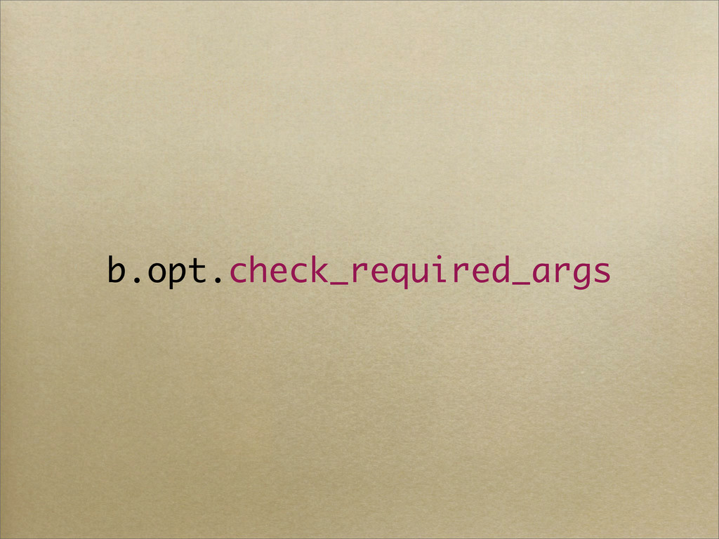 b.opt.check_required_args