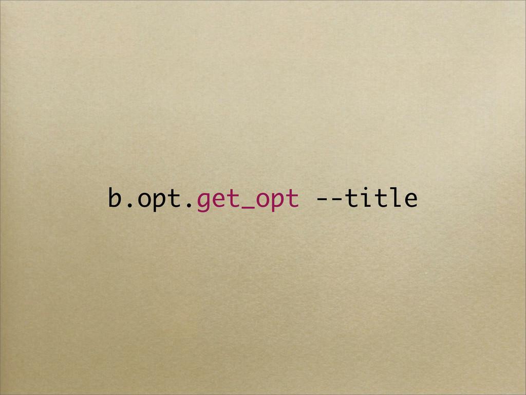 b.opt.get_opt --title