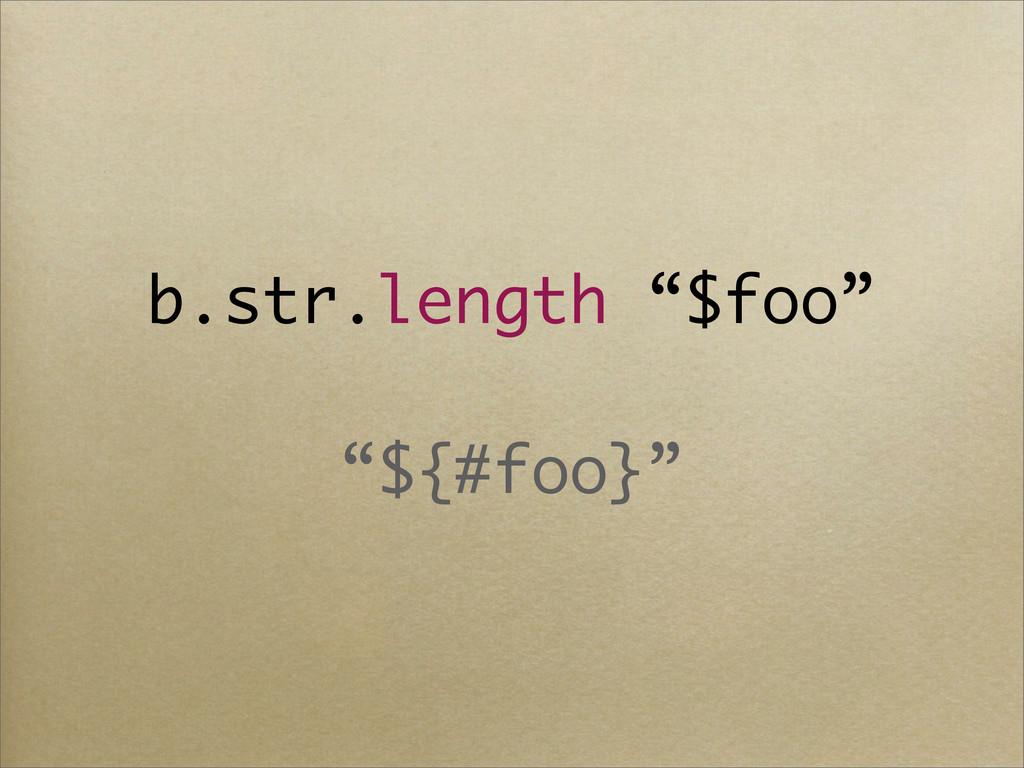 """b.str.length """"$foo"""" """"${#foo}"""""""