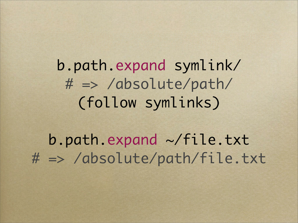 b.path.expand symlink/ # => /absolute/path/ (fo...