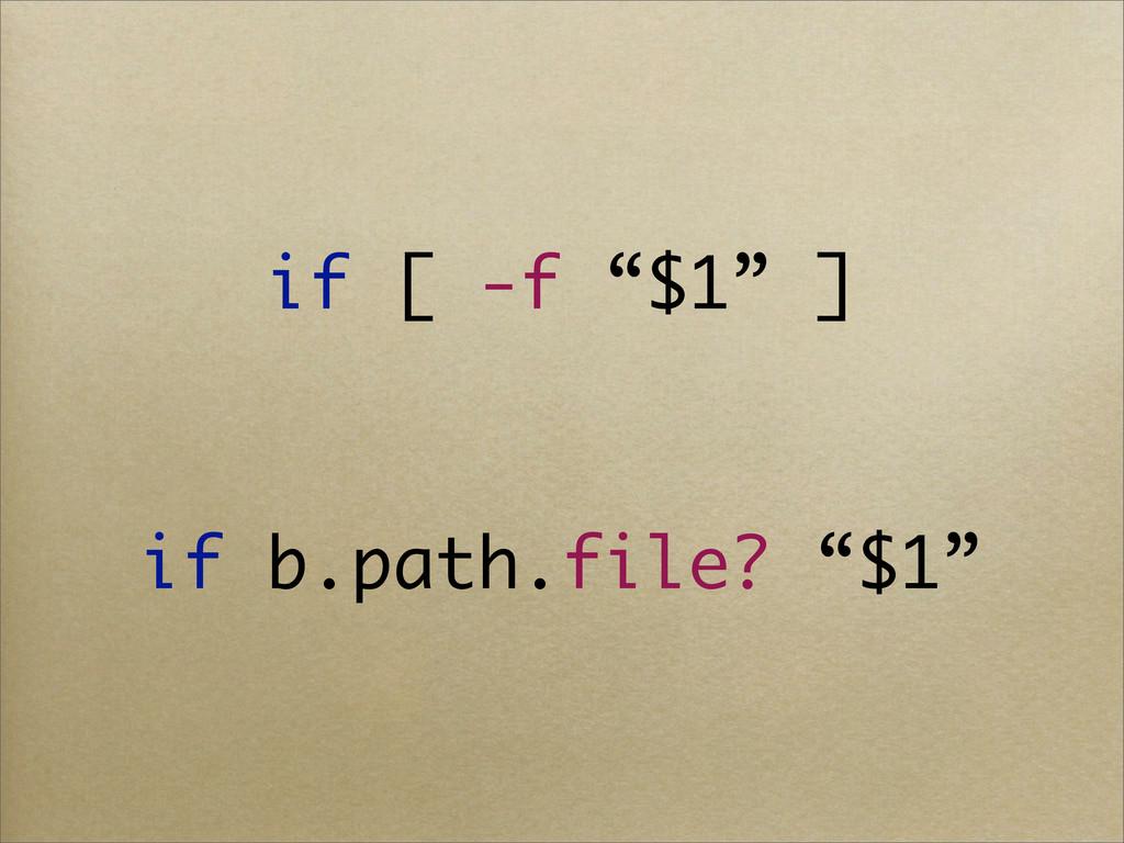 """if [ -f """"$1"""" ] if b.path.file? """"$1"""""""