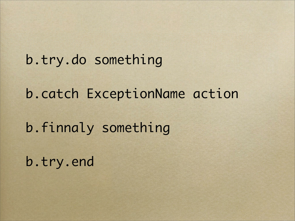 b.try.do something b.catch ExceptionName action...