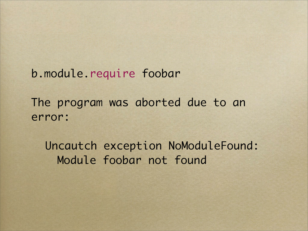 b.module.require foobar The program was aborted...