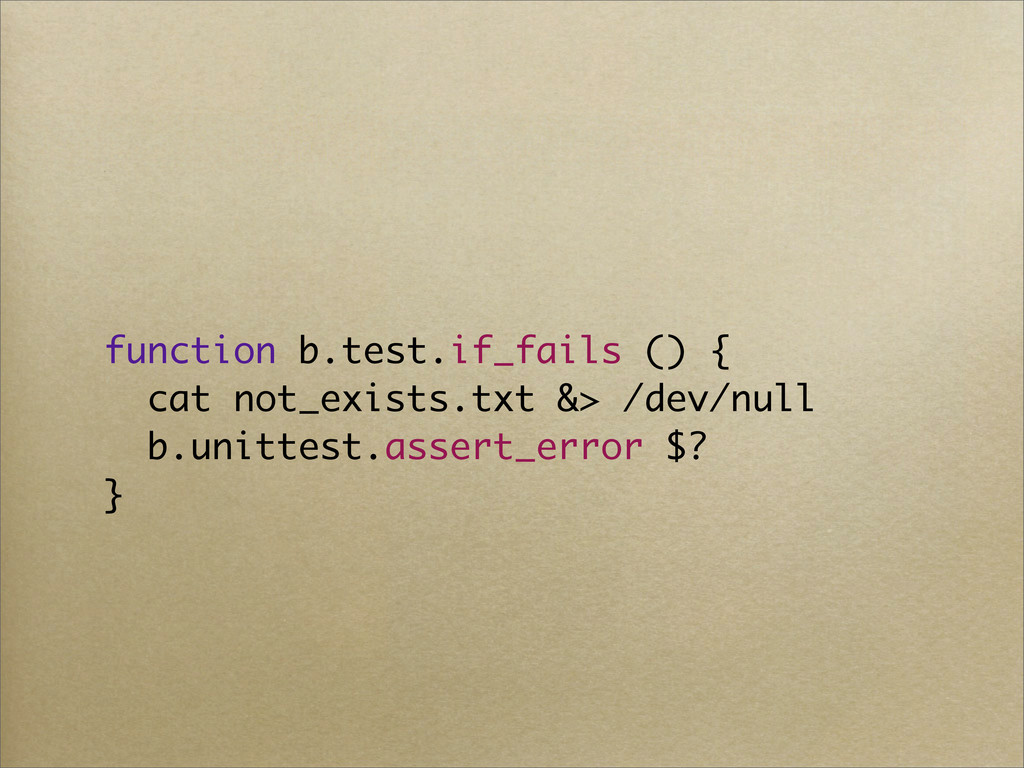 function b.test.if_fails () { cat not_exists.tx...