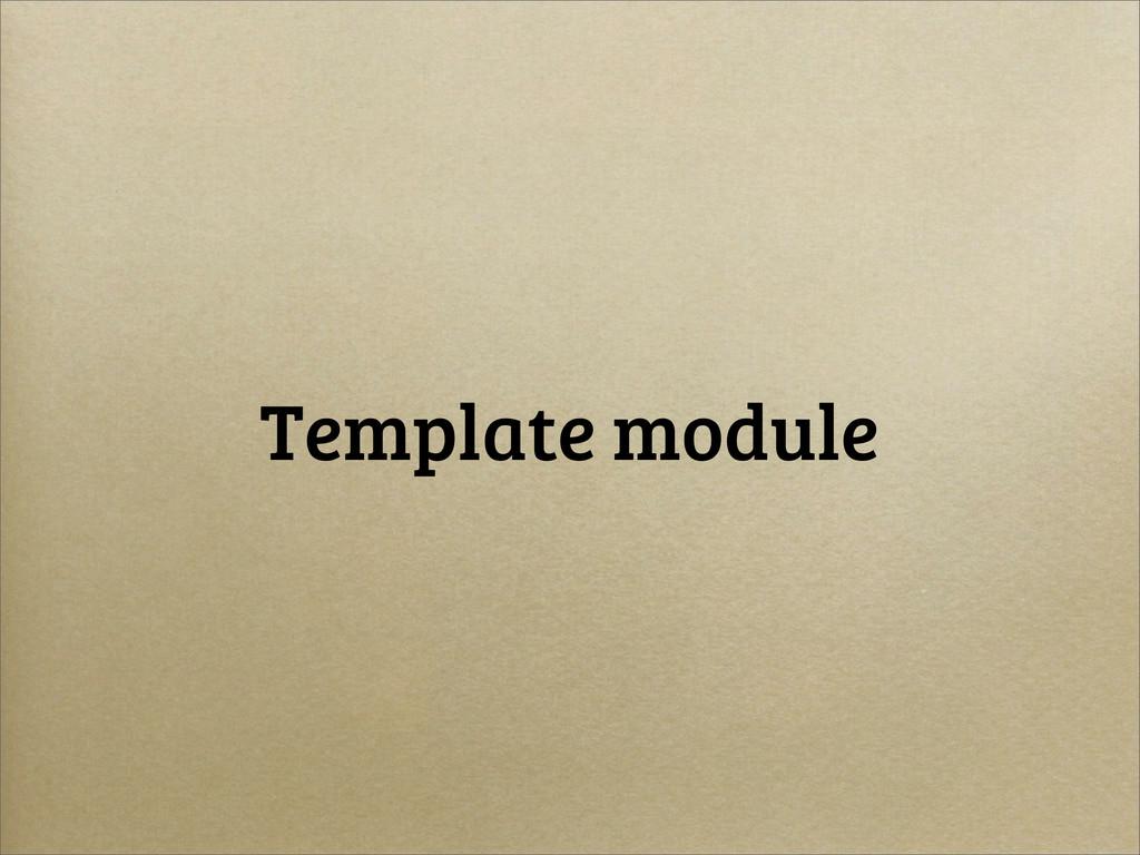 Template module