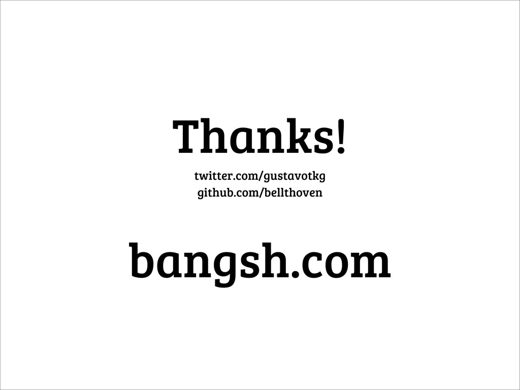 Thanks! twitter.com/gustavotkg github.com/bellt...