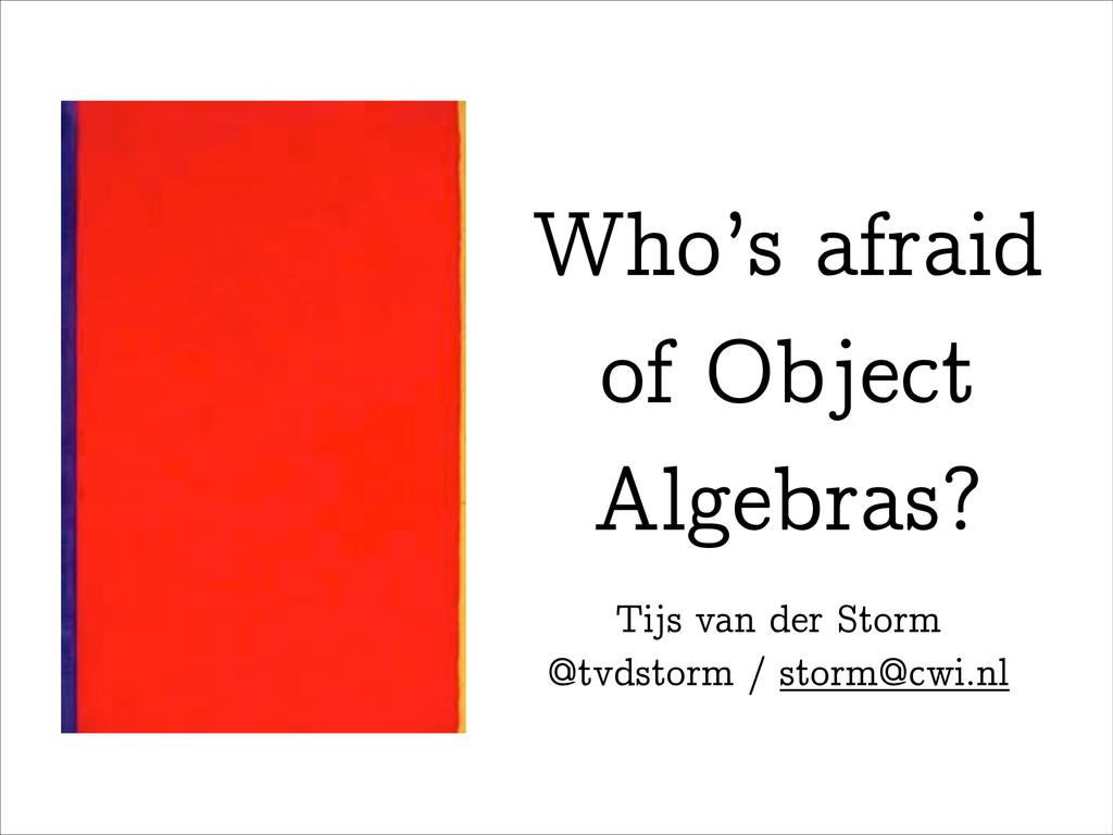 Who's afraid of Object  Algebras? Tijs van de...