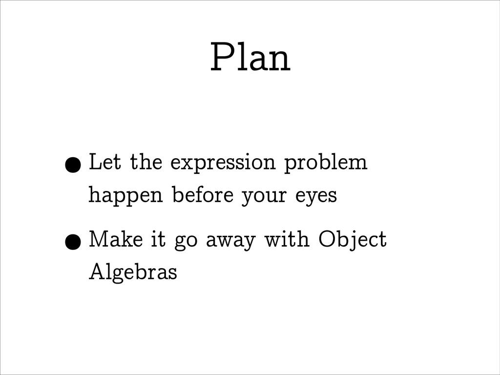 Plan •Let the expression problem happen before ...