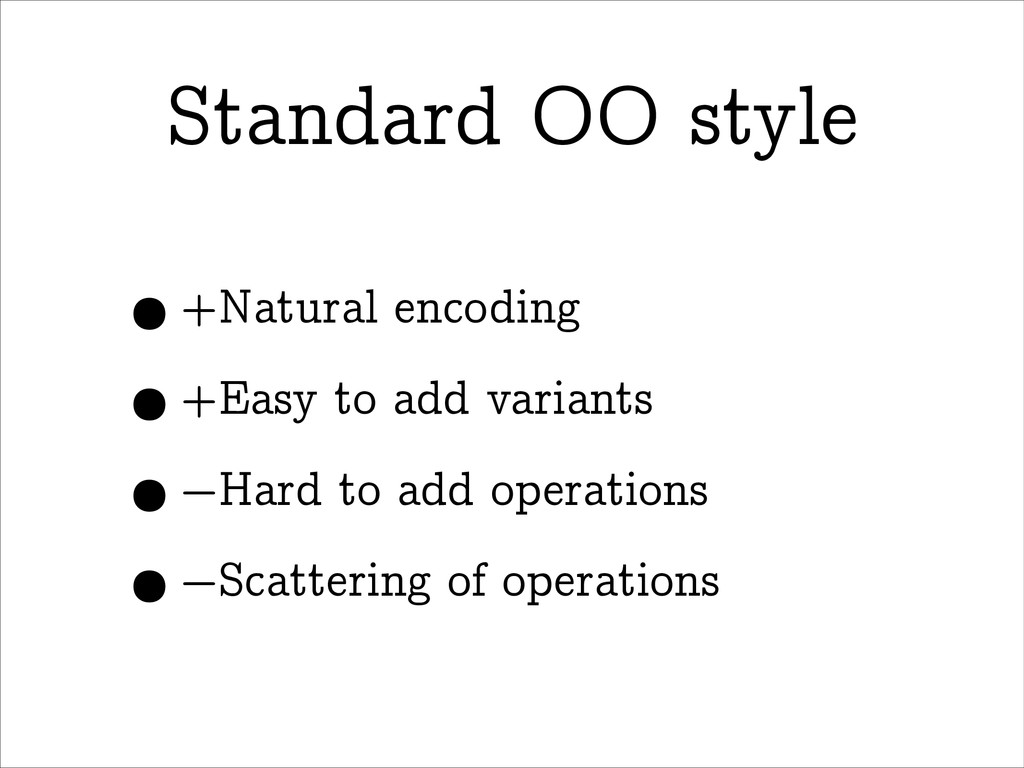 Standard OO style •+Natural encoding •+Easy to ...