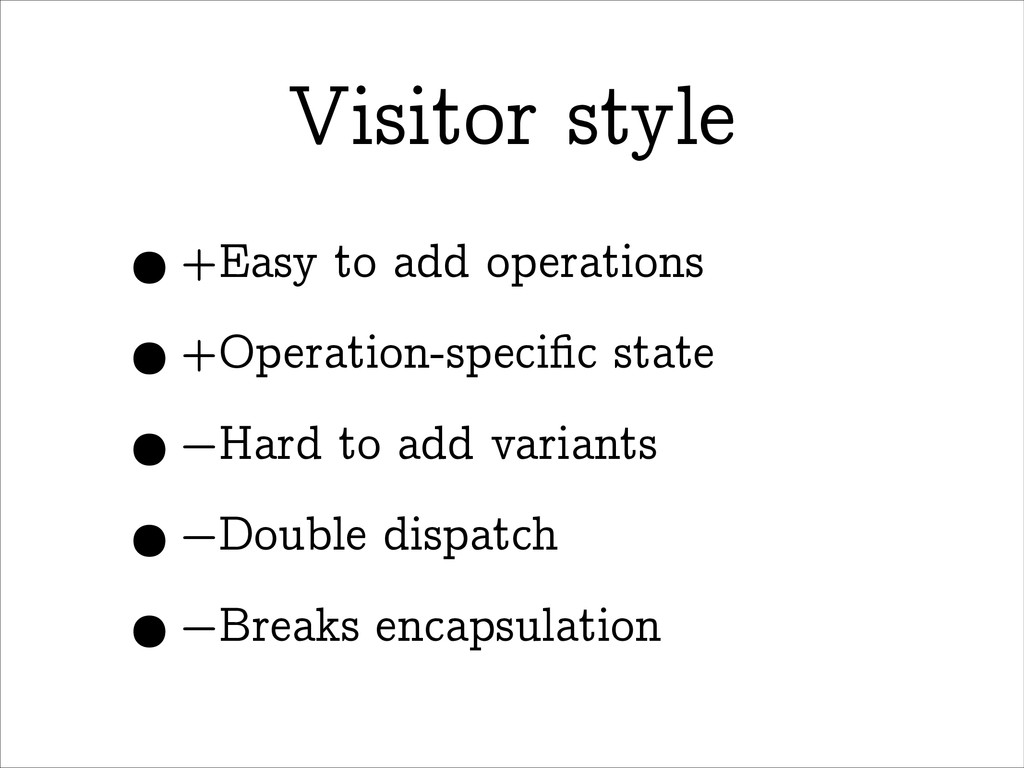 Visitor style •+Easy to add operations •+Operat...