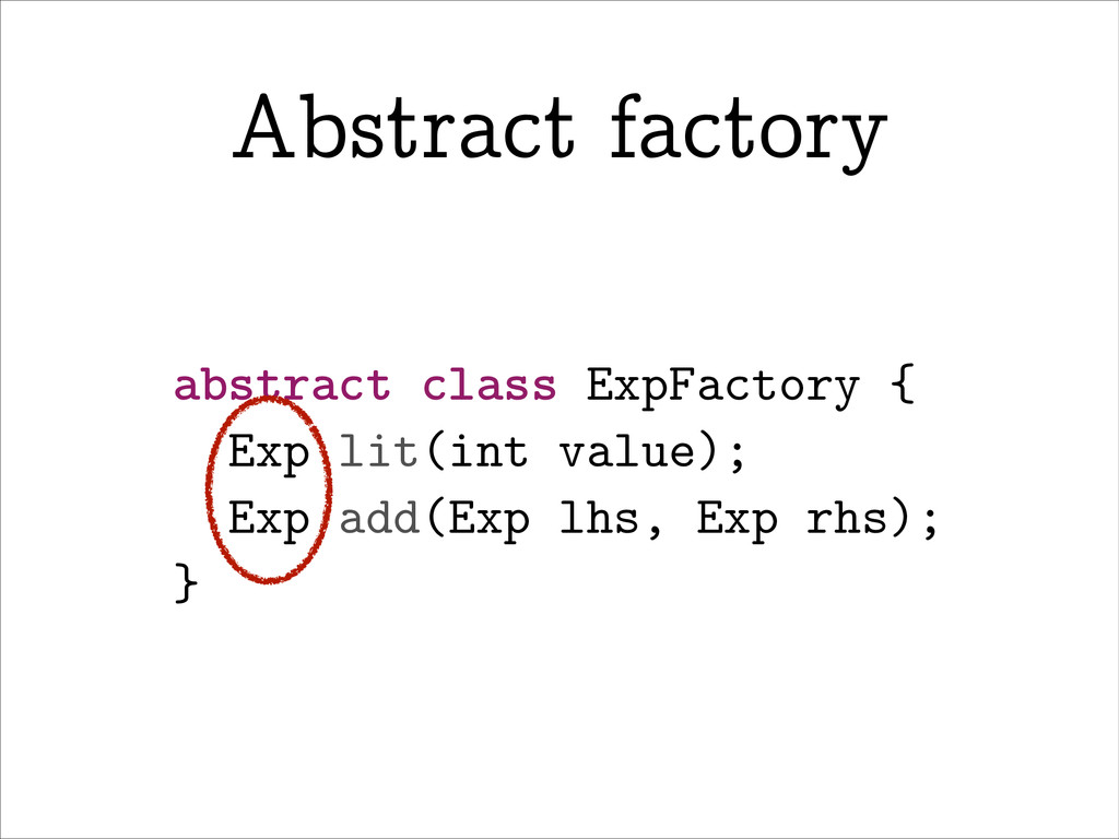 abstract class ExpFactory { Exp lit(int value);...