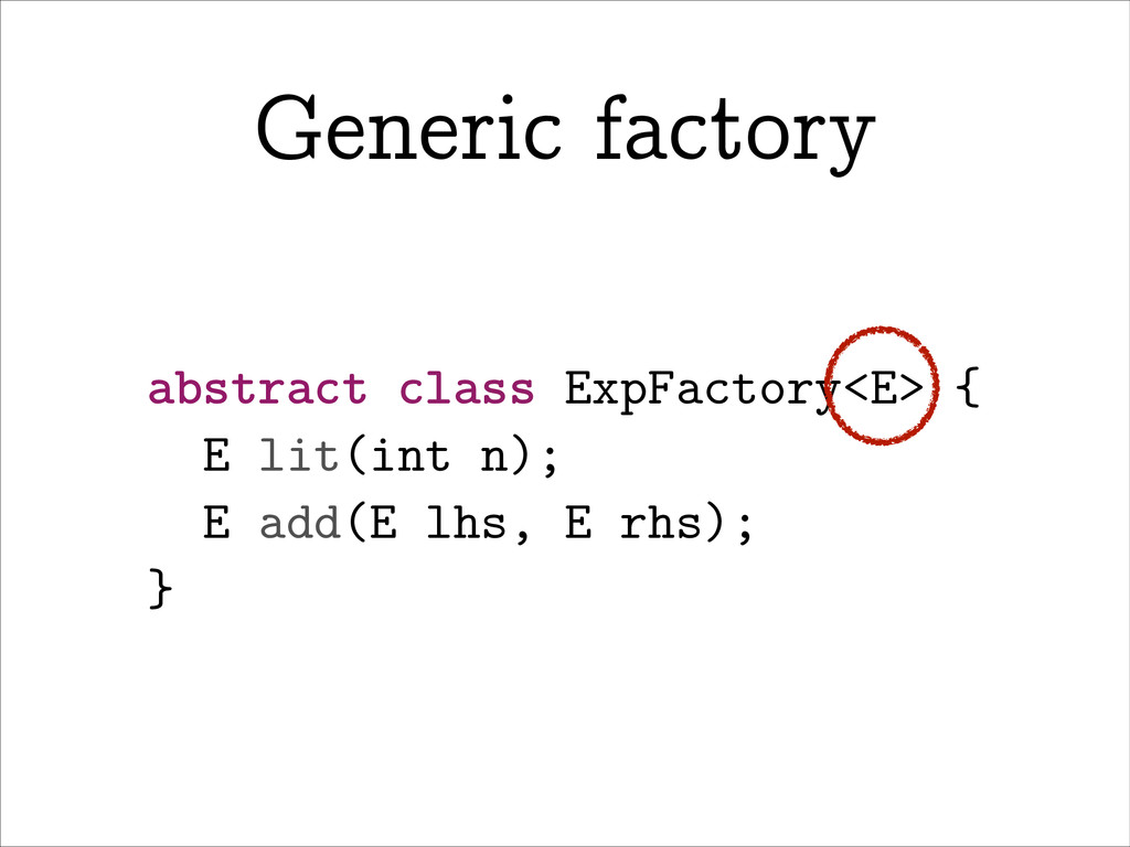 Generic factory abstract class ExpFactory<E> { ...