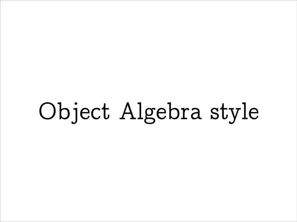 Object Algebra style
