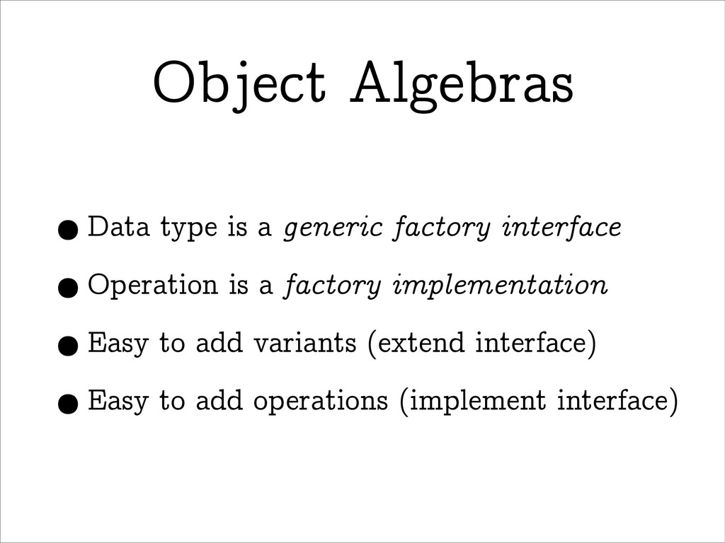Object Algebras •Data type is a generic factory...