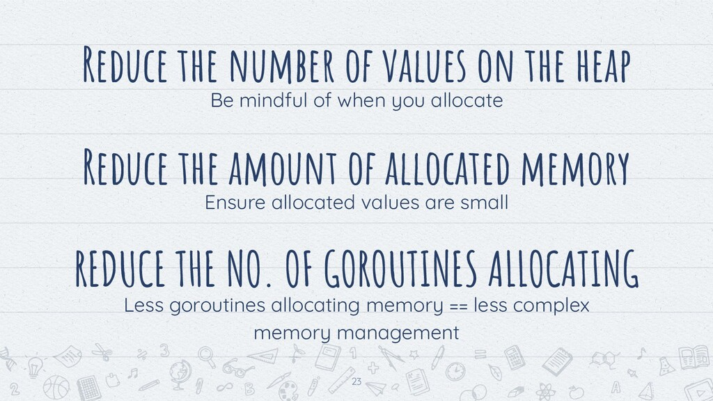 Reduce the number of values on the heap Be mind...
