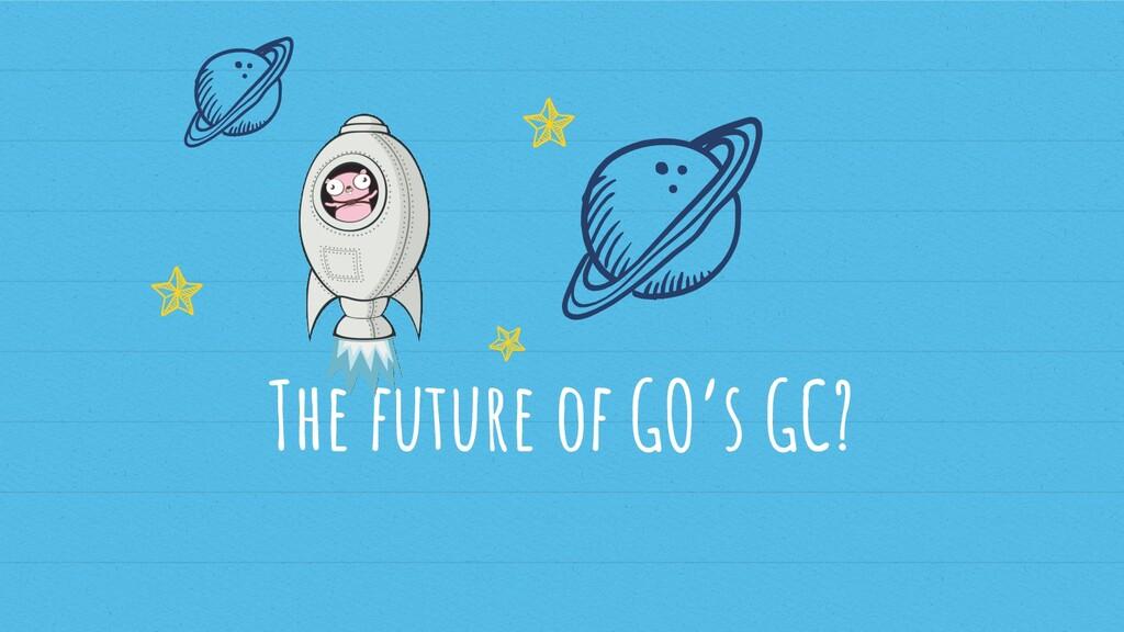 The future of GO's GC?