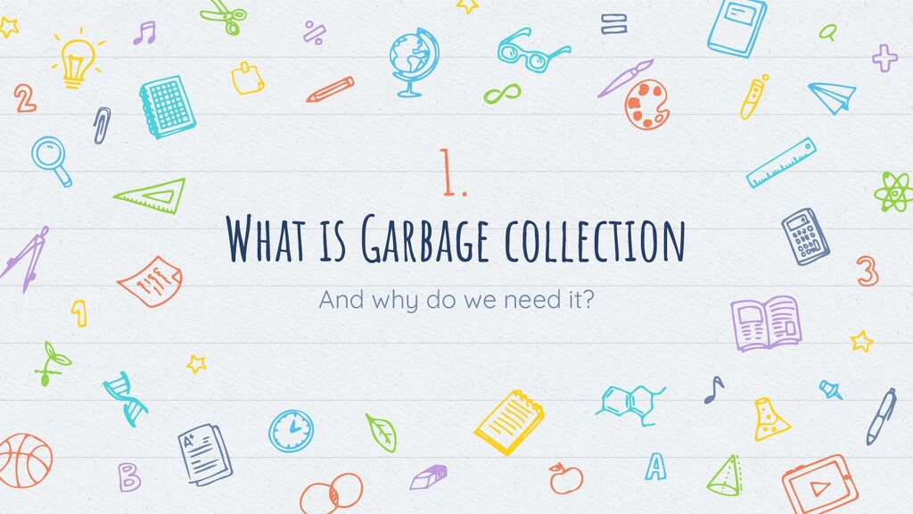 1. What is Garbage collection And why do we nee...