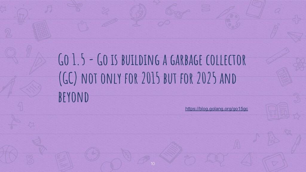 10 Go 1.5 - Go is building a garbage collector ...
