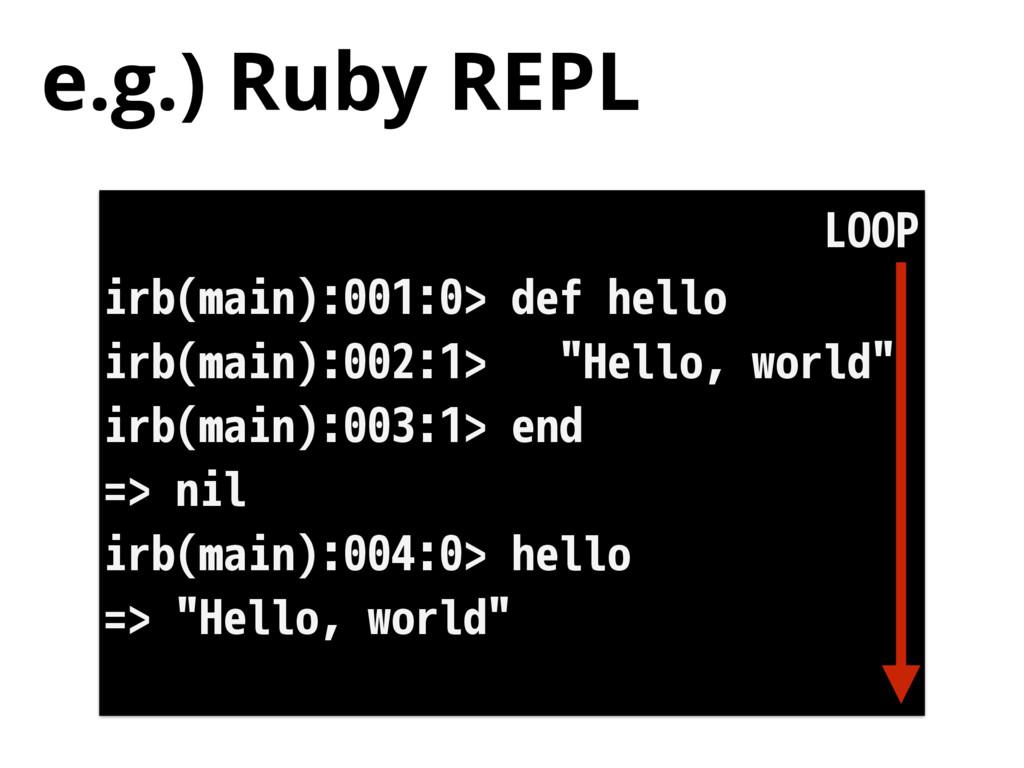 e.g.) Ruby REPL irb(main):001:0> def hello irb(...