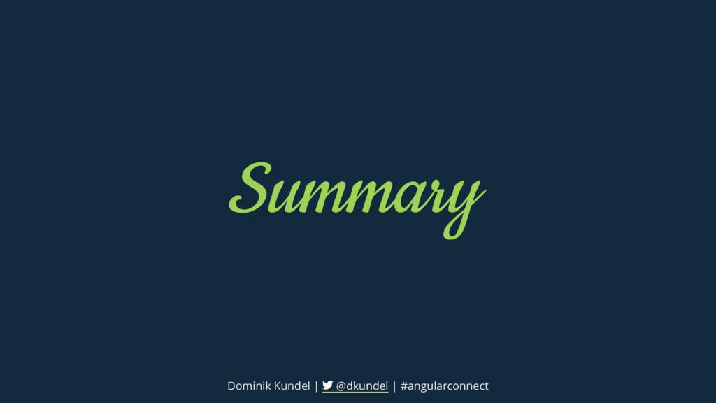 Summary Dominik Kundel | @dkundel | #angularcon...