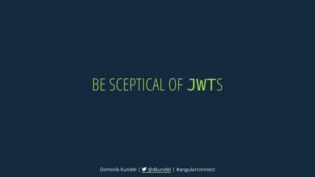 BE SCEPTICAL OF S Dominik Kundel | @dkundel | #...