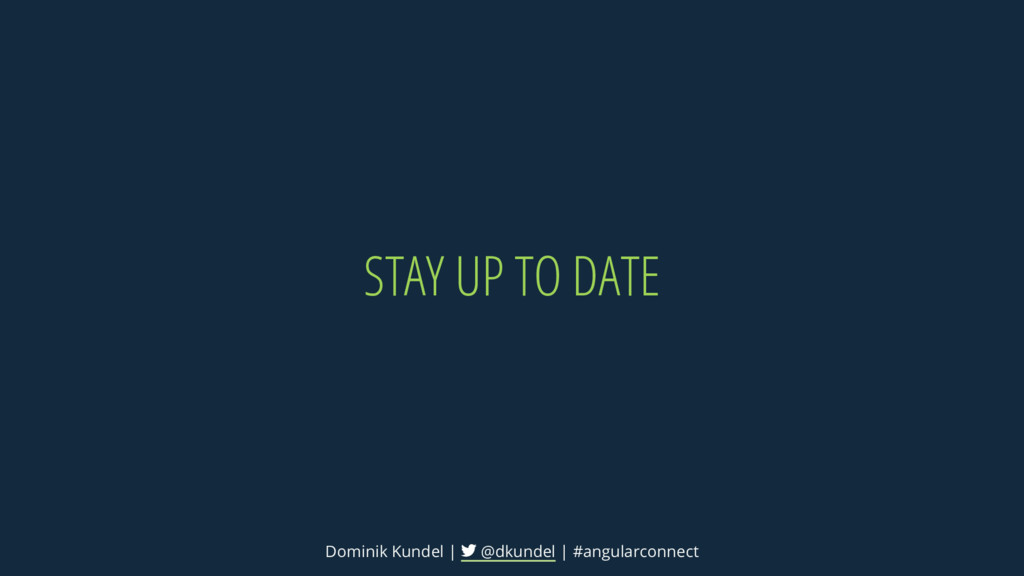 STAY UP TO DATE Dominik Kundel | @dkundel | #an...