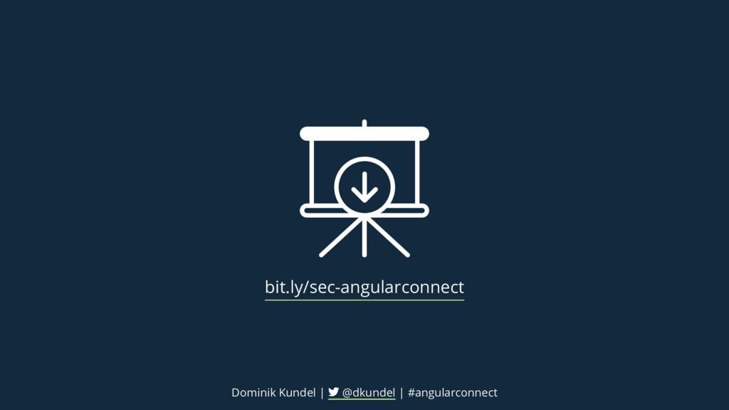 bit.ly/sec-angularconnect Dominik Kundel | @dku...