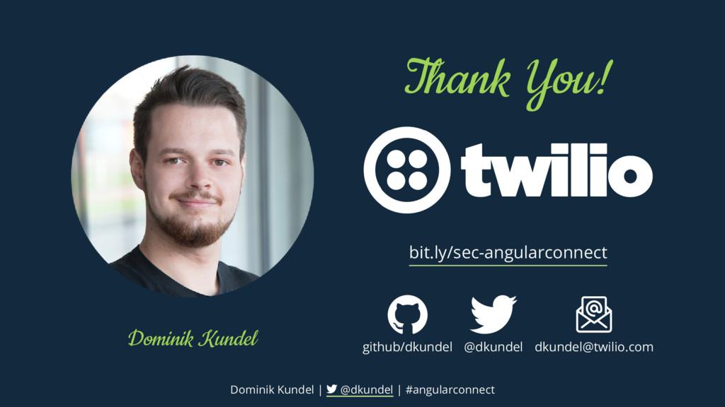 Dominik Kundel Thank You! bit.ly/sec-angularcon...