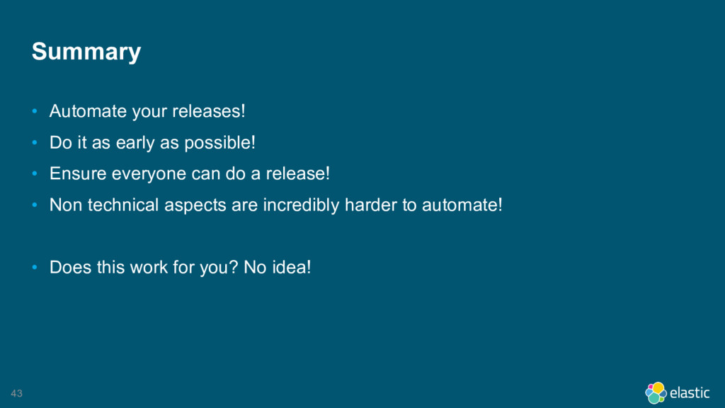43 Summary • Automate your releases! • Do it as...