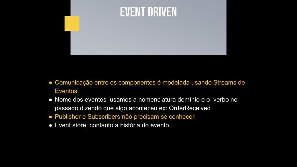 Event driven ● Comunicação entre os componentes...