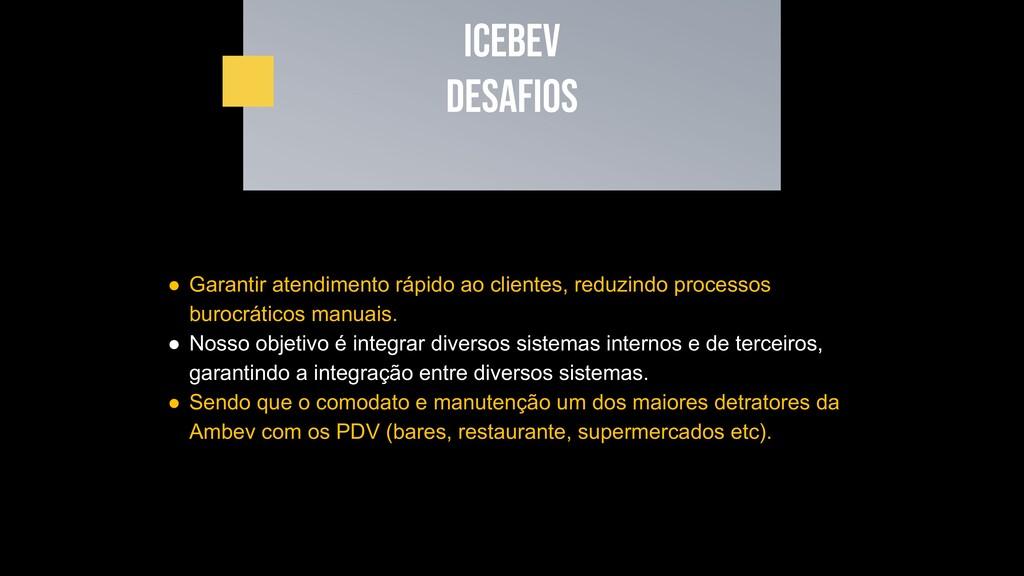 ICEBEV Desafios ● Garantir atendimento rápido a...