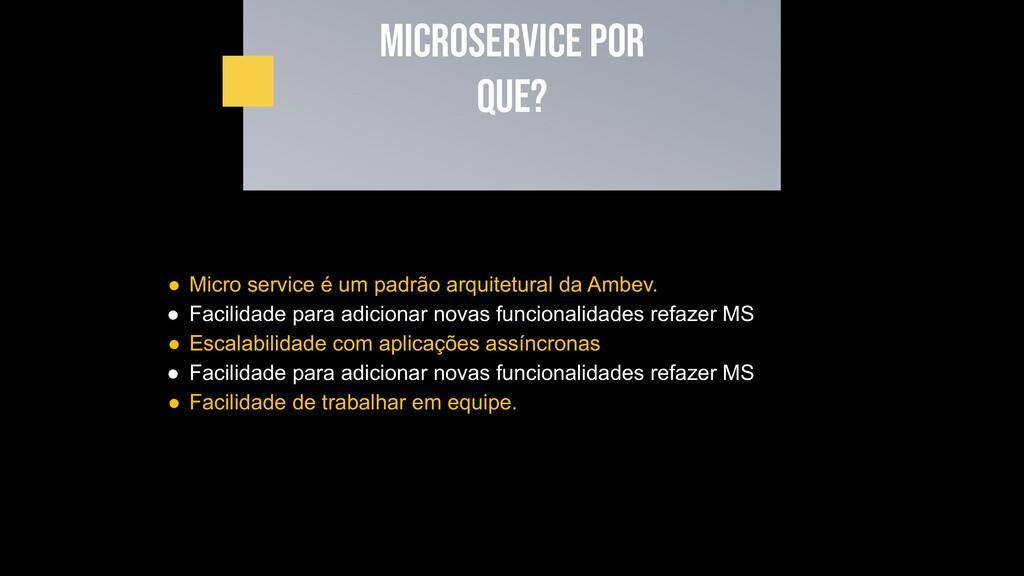 Microservice por que? ● Micro service é um padr...