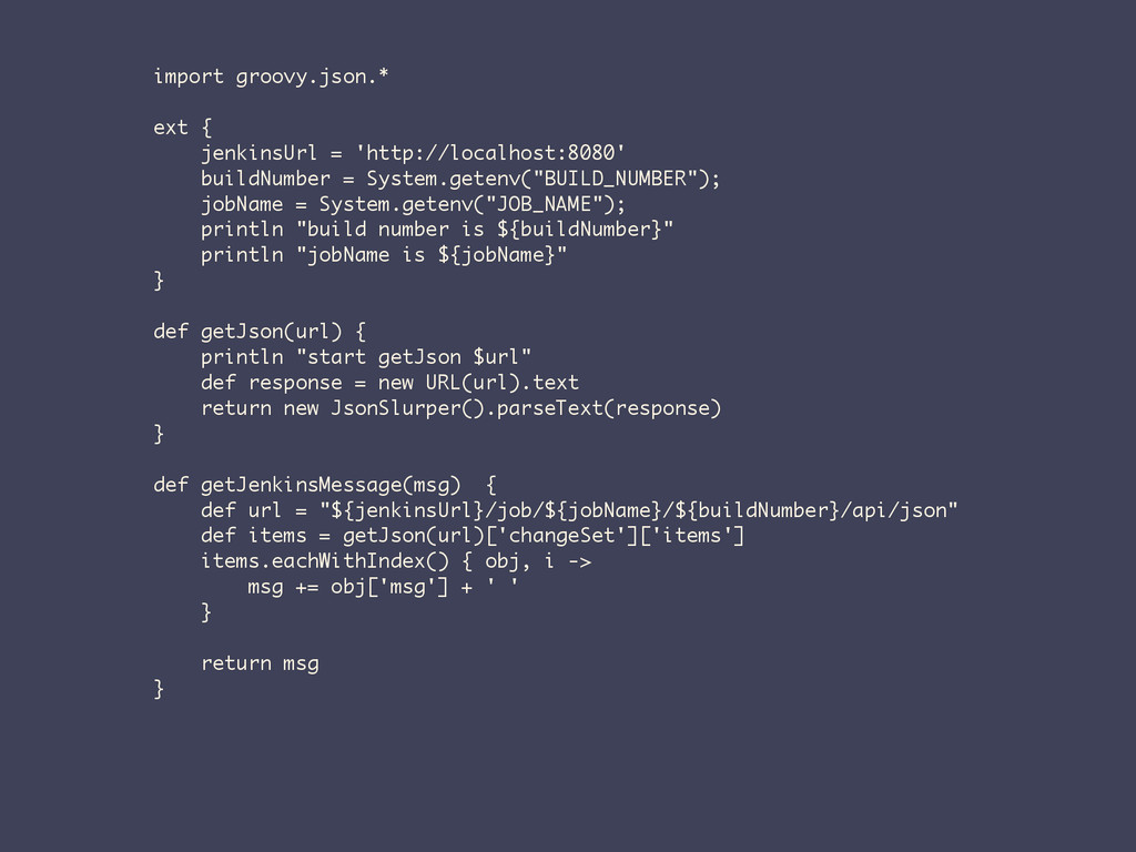 import groovy.json.* ext { jenkinsUrl = 'http:/...