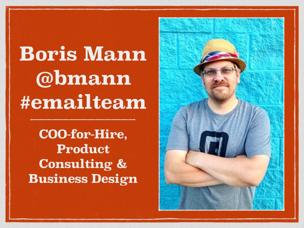 Boris Mann @bmann #emailteam COO-for-Hire, Pr...