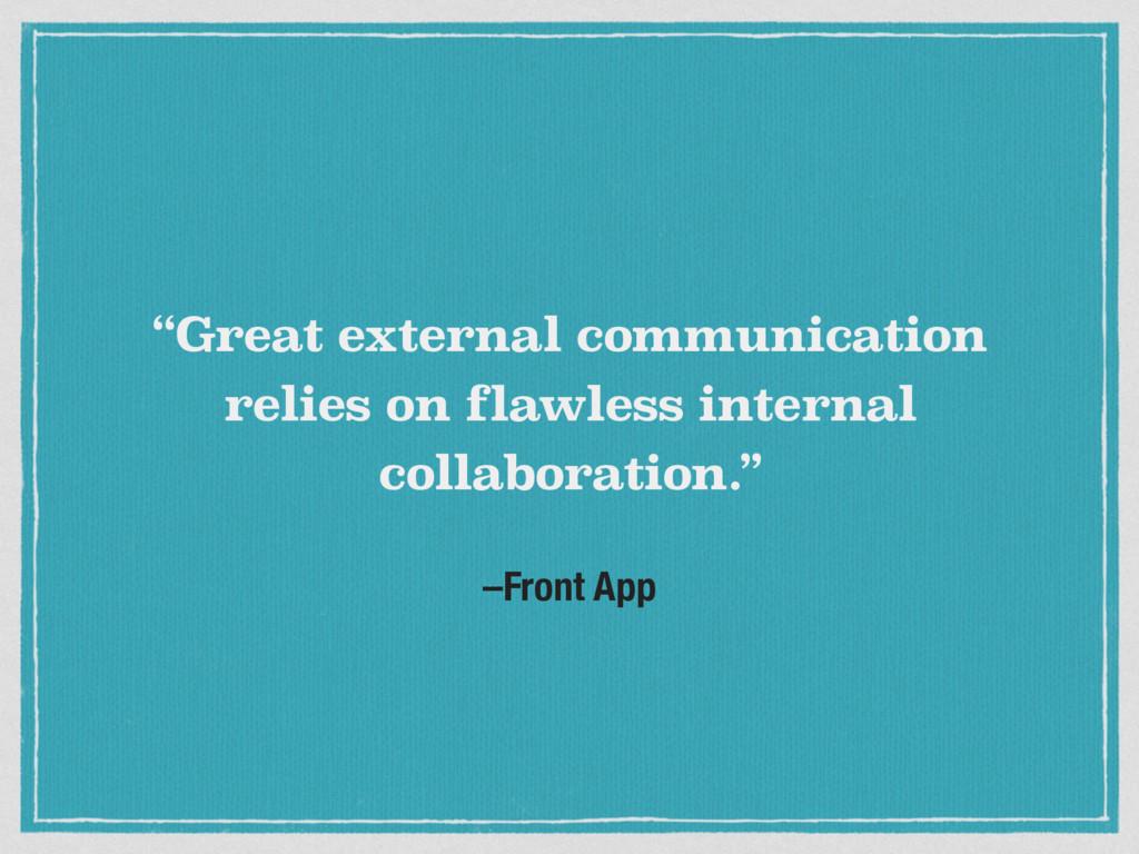 "–Front App ""Great external communication relies..."