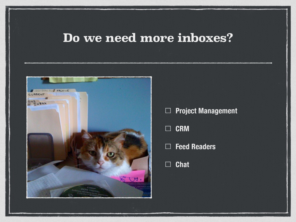 Do we need more inboxes? Project Management CRM...