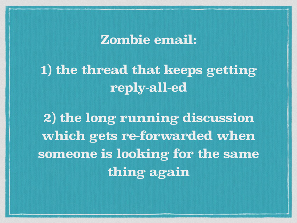 Zombie email: 1) the thread that keeps getting ...