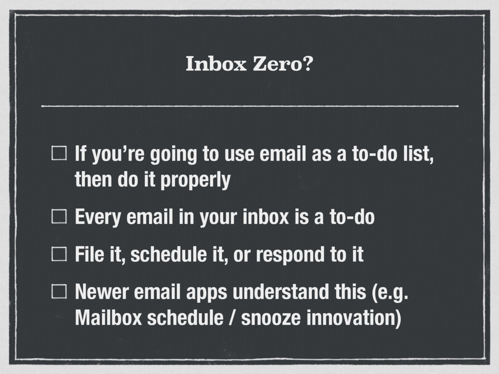 Inbox Zero? If you're going to use email as a t...