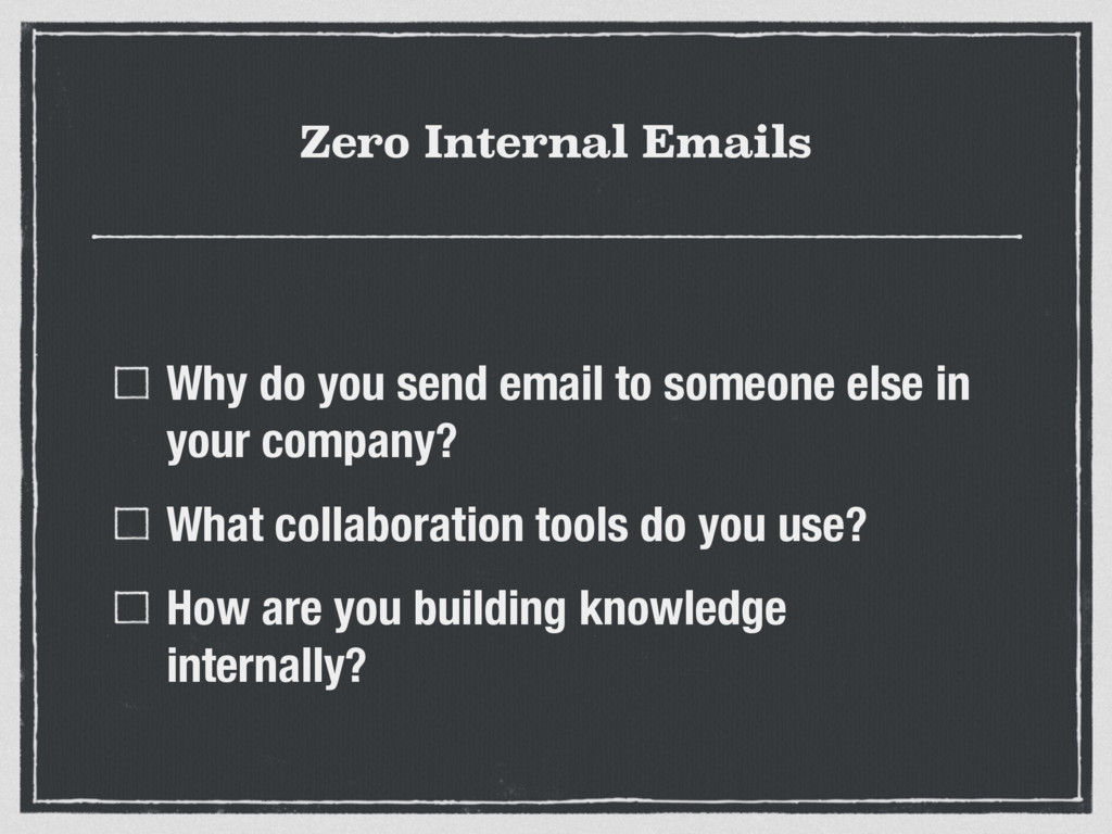 Zero Internal Emails Why do you send email to s...