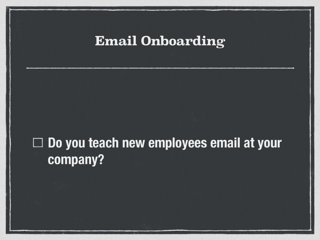 Email Onboarding Do you teach new employees ema...