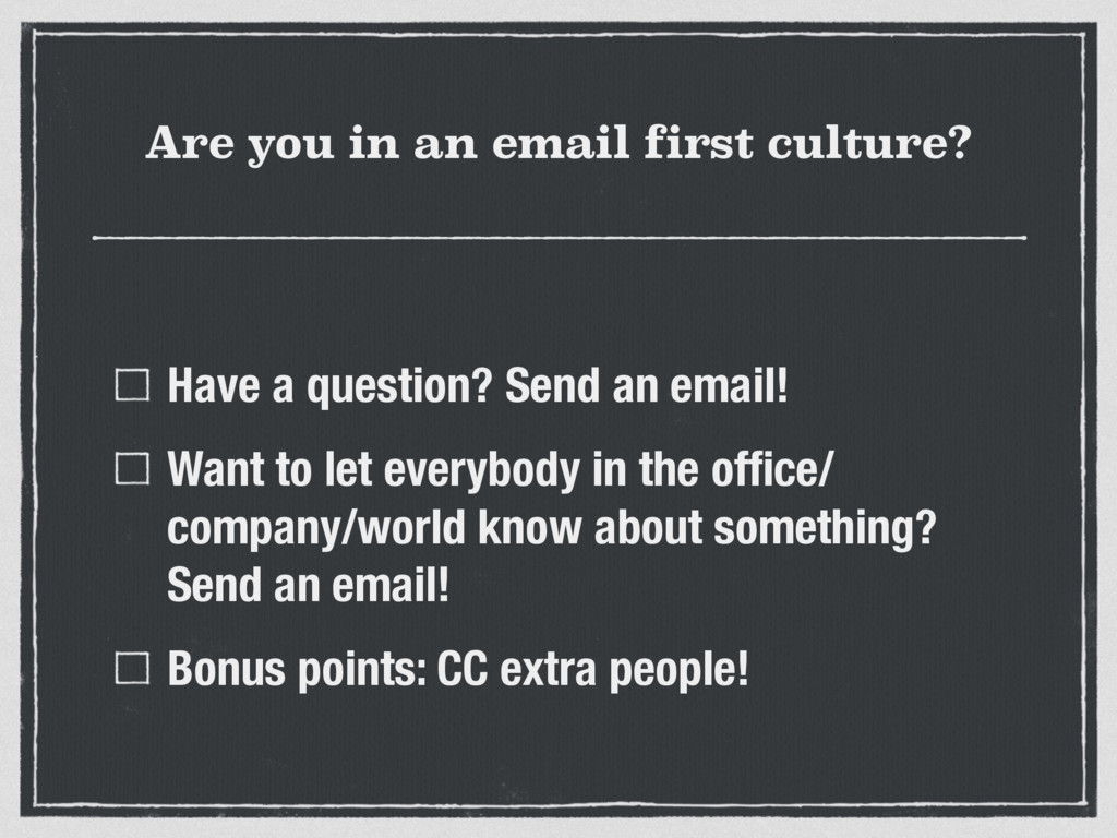 Are you in an email first culture? Have a quest...