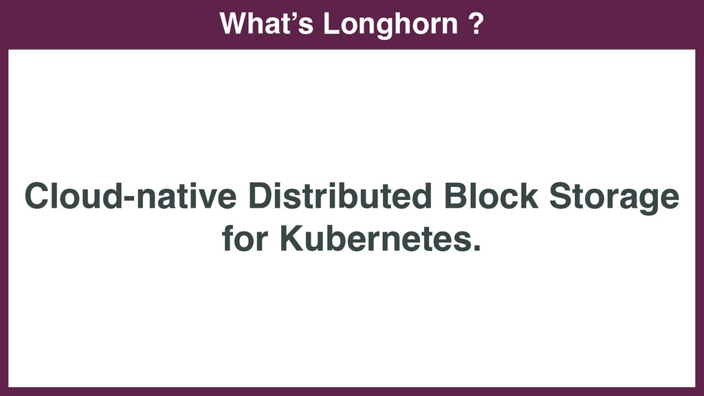 What's Longhorn ? Cloud-native Distributed Bloc...