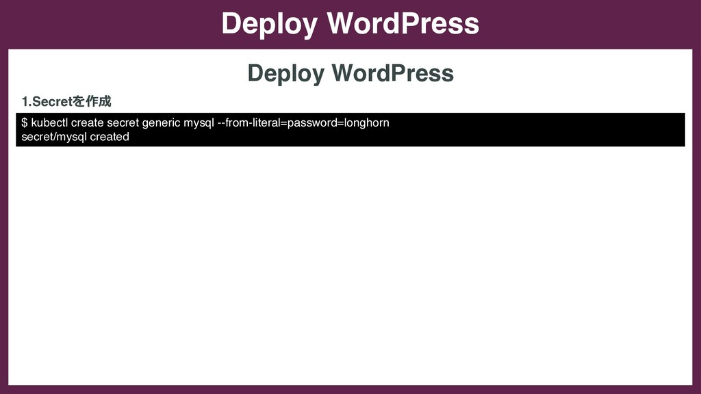 Deploy WordPress $ kubectl create secret generi...