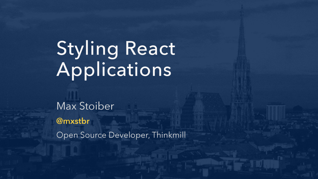 Styling React Applications Max Stoiber @mxstbr ...