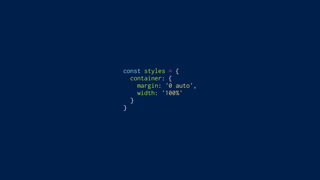 const styles = { container: { margin: '0 auto',...