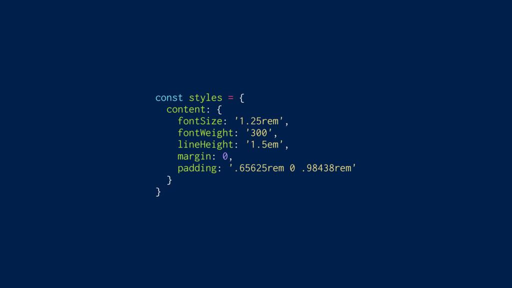 const styles = { content: { fontSize: '1.25rem'...