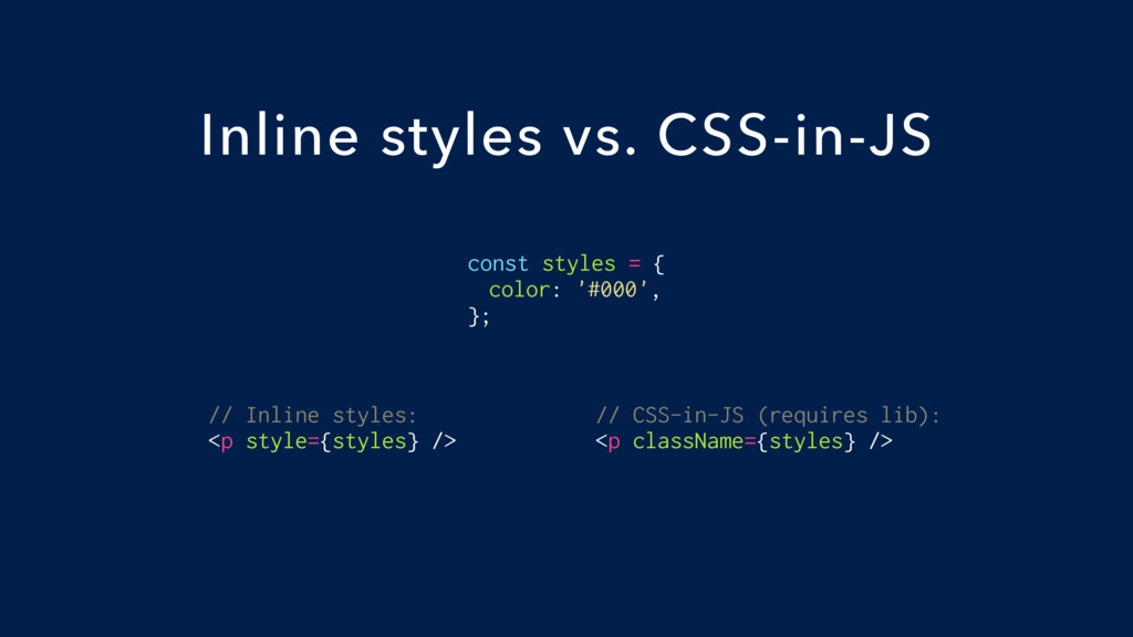 const styles = { color: '#000', }; Inline style...